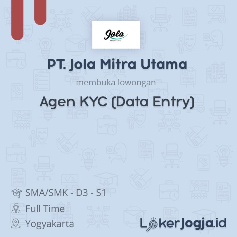 Lowongan Kerja Agen Kyc Data Entry Di Pt Jola Mitra Utama Lokerjogja Id